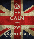KEEP CALM AND follow me @gendisrp - Personalised Poster large