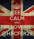 KEEP CALM AND FOLLOW ME  @HECFER29 - Personalised Poster large
