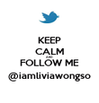 KEEP CALM AND FOLLOW ME @iamliviawongso - Personalised Poster large