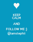 KEEP CALM AND FOLLOW ME ;) @iamstephii - Personalised Poster large