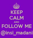 KEEP CALM AND FOLLOW ME @insi_madani - Personalised Poster large