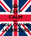 KEEP CALM AND FOLLOW ME JAI BROOKS - Personalised Poster large