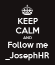 KEEP CALM AND Follow me _JosephHR - Personalised Poster large