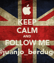 KEEP CALM AND FOLLOW ME @juanjo_berdugo - Personalised Poster large