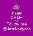 KEEP CALM AND Follow me @JustNadyaaa - Personalised Poster large