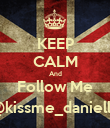 KEEP CALM And Follow Me @kissme_danielle - Personalised Poster large
