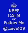 KEEP CALM AND Follow Me @Leiva109 - Personalised Poster large