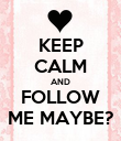 KEEP CALM AND FOLLOW ME MAYBE? - Personalised Poster large