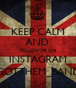 KEEP CALM AND  FOLLOW ME ON INSTAGRAM @GOTTHEM_BANDSS - Personalised Poster small