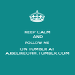 KEEP CALM AND FOLLOW ME ON TUMBLR AT  AJBELIKEOHH.TUMBLR.COM - Personalised Poster large