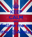 KEEP CALM AND Follow me on Twitter @Adelayo_ - Personalised Poster large