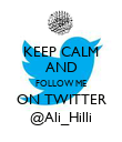 KEEP CALM AND FOLLOW ME ON TWITTER @Ali_Hilli - Personalised Poster large