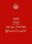 KEEP CALM AND FOLLOW  ME ON TWITTER @CallumTurner95  - Personalised Poster large
