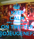 KEEP CALM AND FOLLOW ME ON TWITTER @DJEUGENEFX - Personalised Poster large