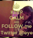 KEEP CALM AND FOLLOW me ON Twitter @eyeraM - Personalised Poster large