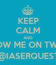 KEEP CALM AND FOLLOW ME ON TWITTER @IASERQUEST - Personalised Poster large