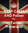 KEEP CALM AND Follow Me  on Twitter Primarie1D - Personalised Poster large