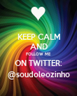 KEEP CALM AND FOLLOW ME ON TWITTER: @soudoleozinho - Personalised Poster large