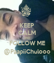 KEEP CALM AND FOLLOW ME @PaapiiChulooo - Personalised Poster large
