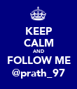 KEEP CALM AND FOLLOW ME @prath_97 - Personalised Poster large