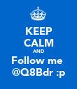 KEEP CALM AND Follow me  @Q8Bdr :p - Personalised Poster large