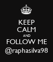 KEEP CALM AND FOLLOW ME @raphasilva98 - Personalised Poster large