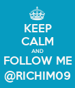 KEEP CALM AND FOLLOW ME @RICHIM09 - Personalised Poster large