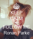 KEEP CALM AND FOLLOW ME Ronan Parke - Personalised Poster large