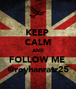 KEEP  CALM AND FOLLOW ME  @royhanratr25 - Personalised Poster large