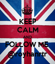 KEEP CALM AND FOLLOW ME  @royhanrtr - Personalised Poster large