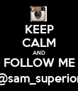 KEEP CALM AND FOLLOW ME @sam_superior - Personalised Poster small
