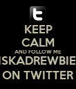 KEEP CALM AND FOLLOW ME @SISKADREWBIEBER ON TWITTER - Personalised Poster large