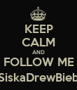 KEEP CALM AND FOLLOW ME @SiskaDrewBieber - Personalised Poster small
