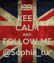 KEEP CALM AND FOLLOW ME @Sophia_tur - Personalised Poster large