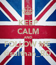 KEEP CALM AND FOLLOW ME  @sulthan_RD  - Personalised Poster large