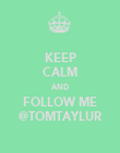 KEEP CALM AND FOLLOW ME @TOMTAYLUR - Personalised Poster large