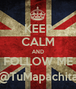KEEP CALM AND FOLLOW ME @TuMapachita - Personalised Poster large