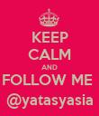 KEEP CALM AND FOLLOW ME  @yatasyasia - Personalised Poster large