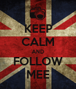 KEEP CALM AND FOLLOW MEE - Personalised Poster large