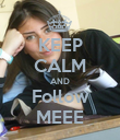 KEEP CALM AND Follow MEEE - Personalised Poster large