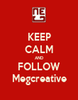 KEEP CALM AND FOLLOW Megcreative - Personalised Poster large
