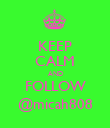 KEEP CALM AND FOLLOW @micah808 - Personalised Poster large