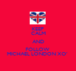KEEP  CALM AND FOLLOW  MICHAEL LONDON XO'  - Personalised Poster large