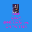 KEEP CALM AND FOLLOW @MickieJames ON TWITTER - Personalised Poster large