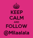 KEEP CALM AND FOLLOW @Milaalala - Personalised Poster small