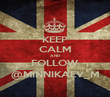 KEEP CALM AND FOLLOW @MINNIKAEV_M - Personalised Poster large