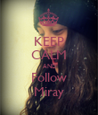 KEEP CALM AND Follow Miray - Personalised Poster large