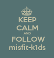 KEEP CALM AND  FOLLOW misfit-k1ds - Personalised Poster large