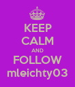 KEEP CALM AND FOLLOW mleichty03 - Personalised Poster large