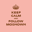 KEEP CALM AND FOLLOW MOSHOWH - Personalised Poster large